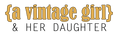 {A Vintage Girl} & her daughter